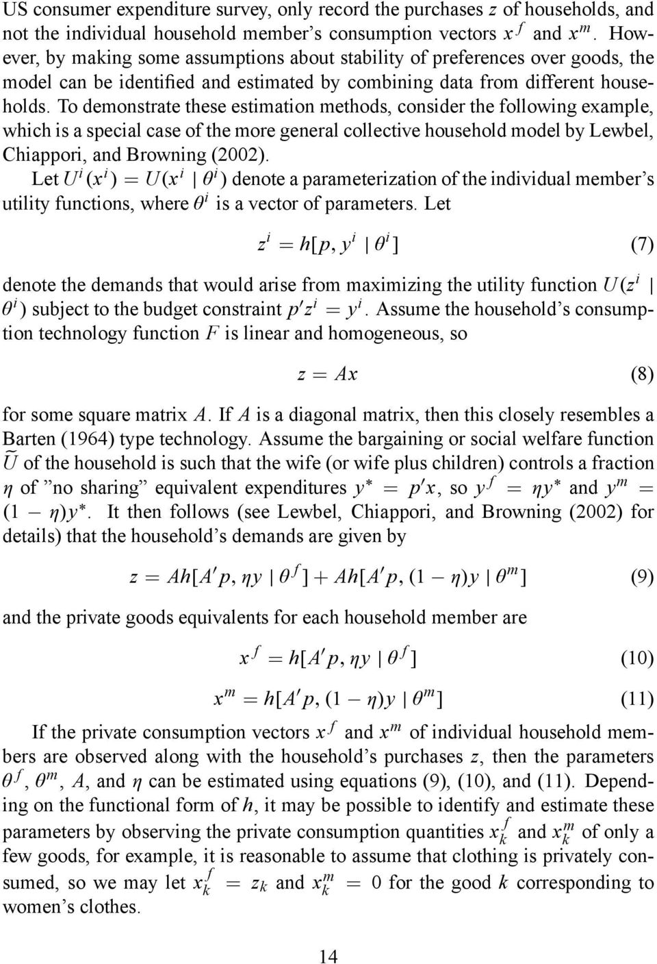To demonstrate these estimation methods, consider the following example, which is a special case of the more general collective household model by Lewbel, Chiappori, and Browning (2002).