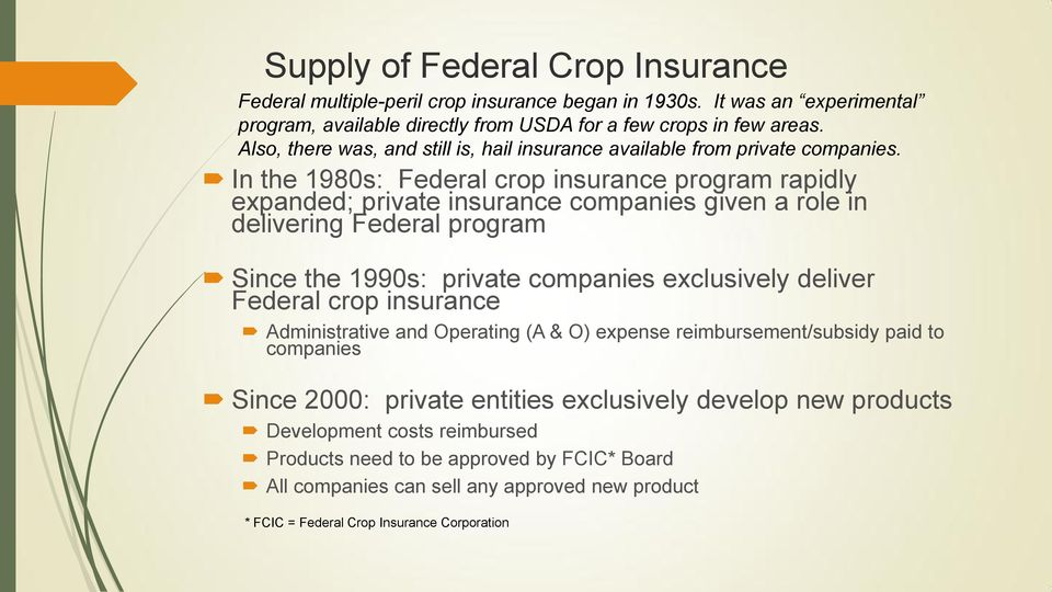 In the 1980s: Federal crop insurance program rapidly expanded; private insurance companies given a role in delivering Federal program Since the 1990s: private companies exclusively deliver