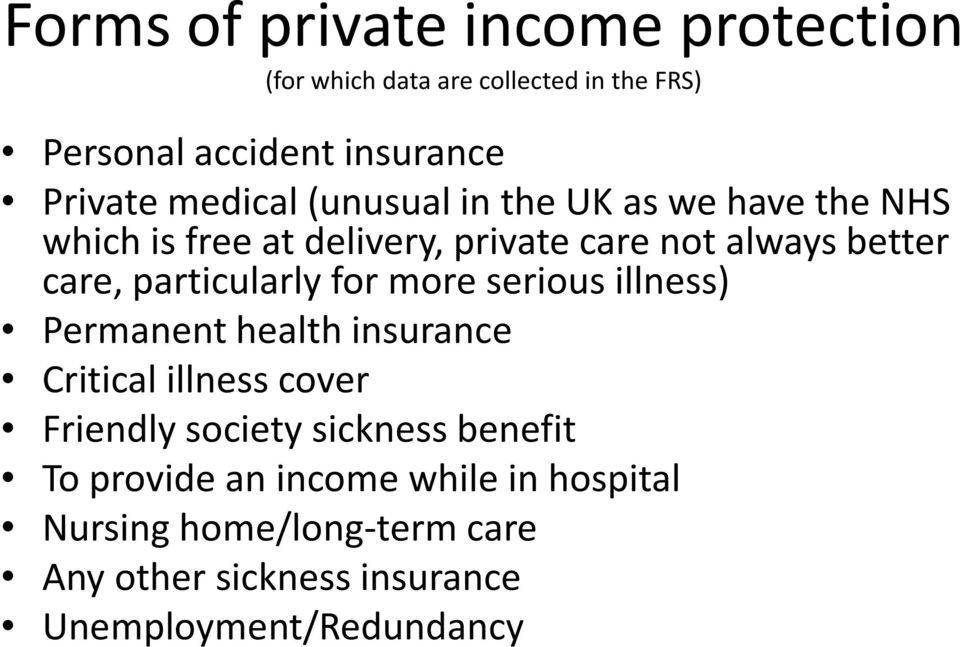 particularly for more serious illness) Permanent health insurance Critical illness cover Friendly society sickness