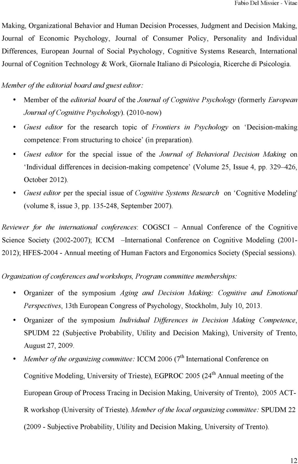 Member of the editorial board and guest editor: Member of the editorial board of the Journal of Cognitive Psychology (formerly European Journal of Cognitive Psychology).