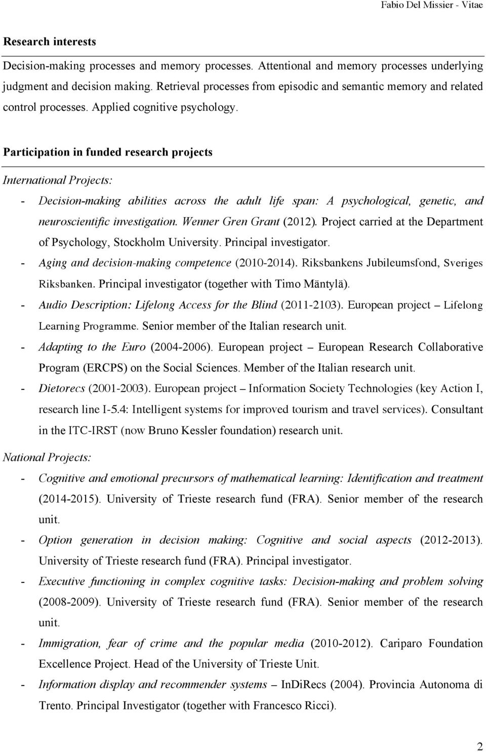 Participation in funded research projects International Projects: - Decision-making abilities across the adult life span: A psychological, genetic, and neuroscientific investigation.