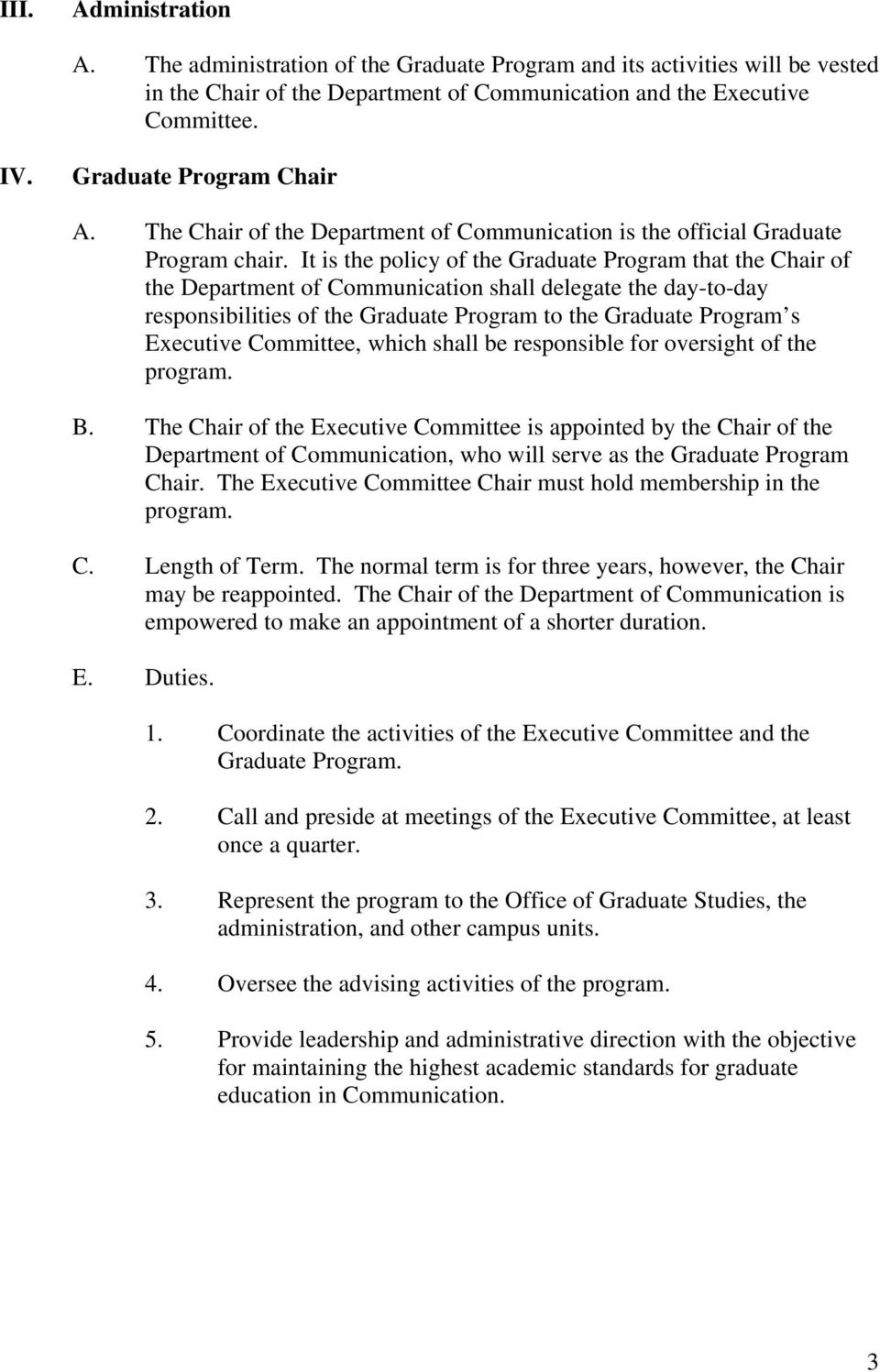 It is the policy of the Graduate Program that the Chair of the Department of Communication shall delegate the day-to-day responsibilities of the Graduate Program to the Graduate Program s Executive