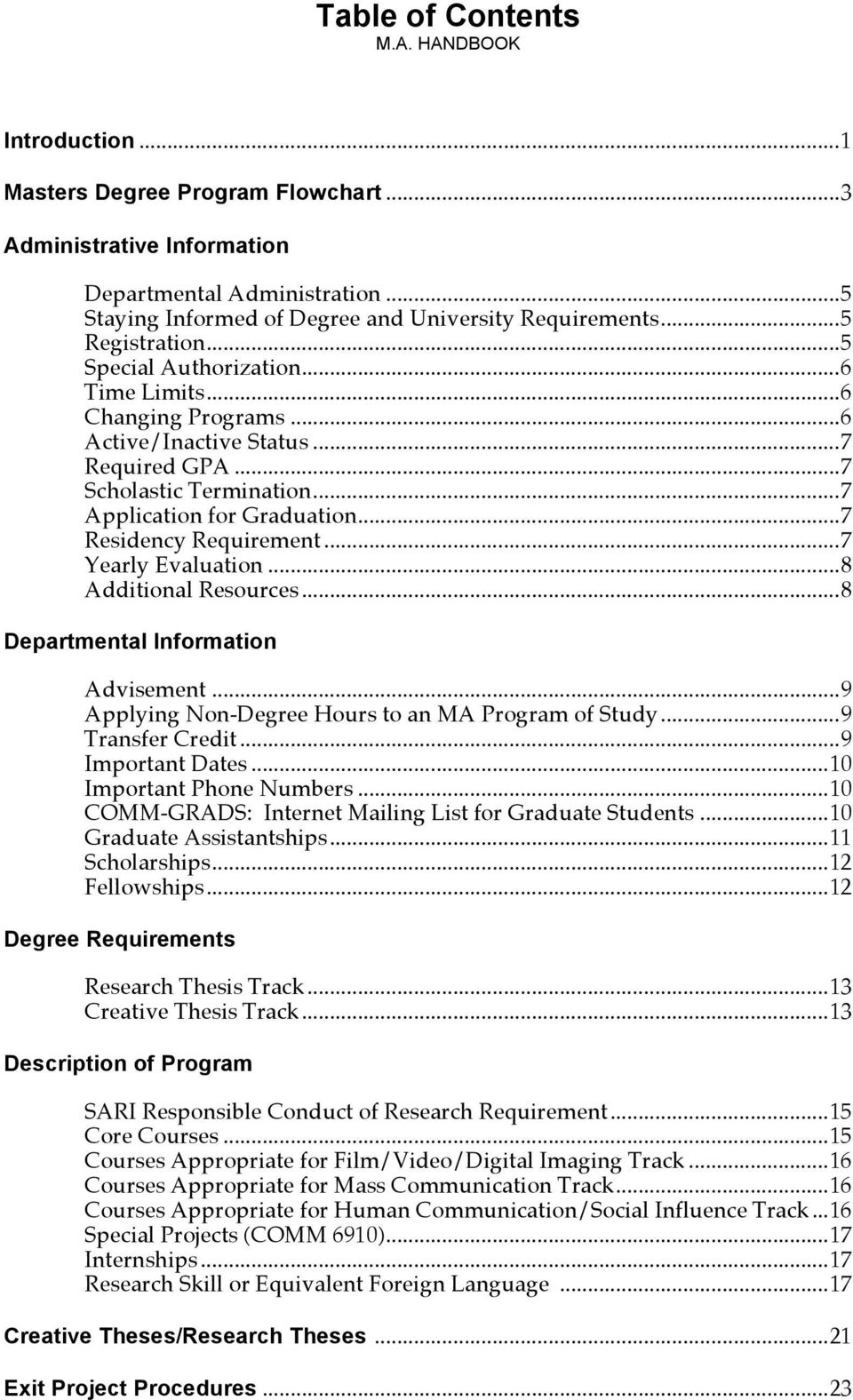 .. 7 Scholastic Termination... 7 Application for Graduation... 7 Residency Requirement... 7 Yearly Evaluation... 8 Additional Resources... 8 Departmental Information Advisement.