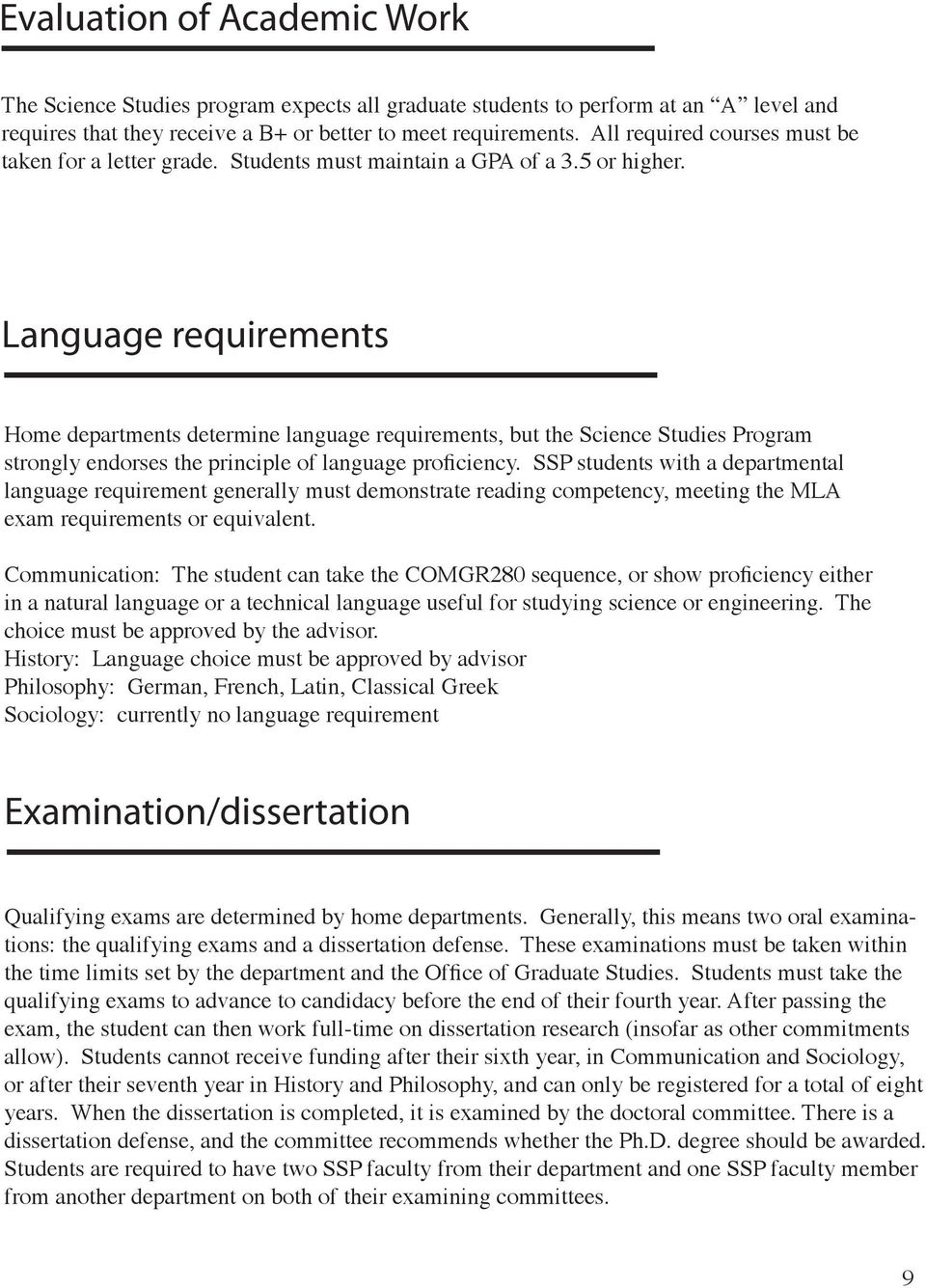 Language requirements Home departments determine language requirements, but the Science Studies Program strongly endorses the principle of language proficiency.