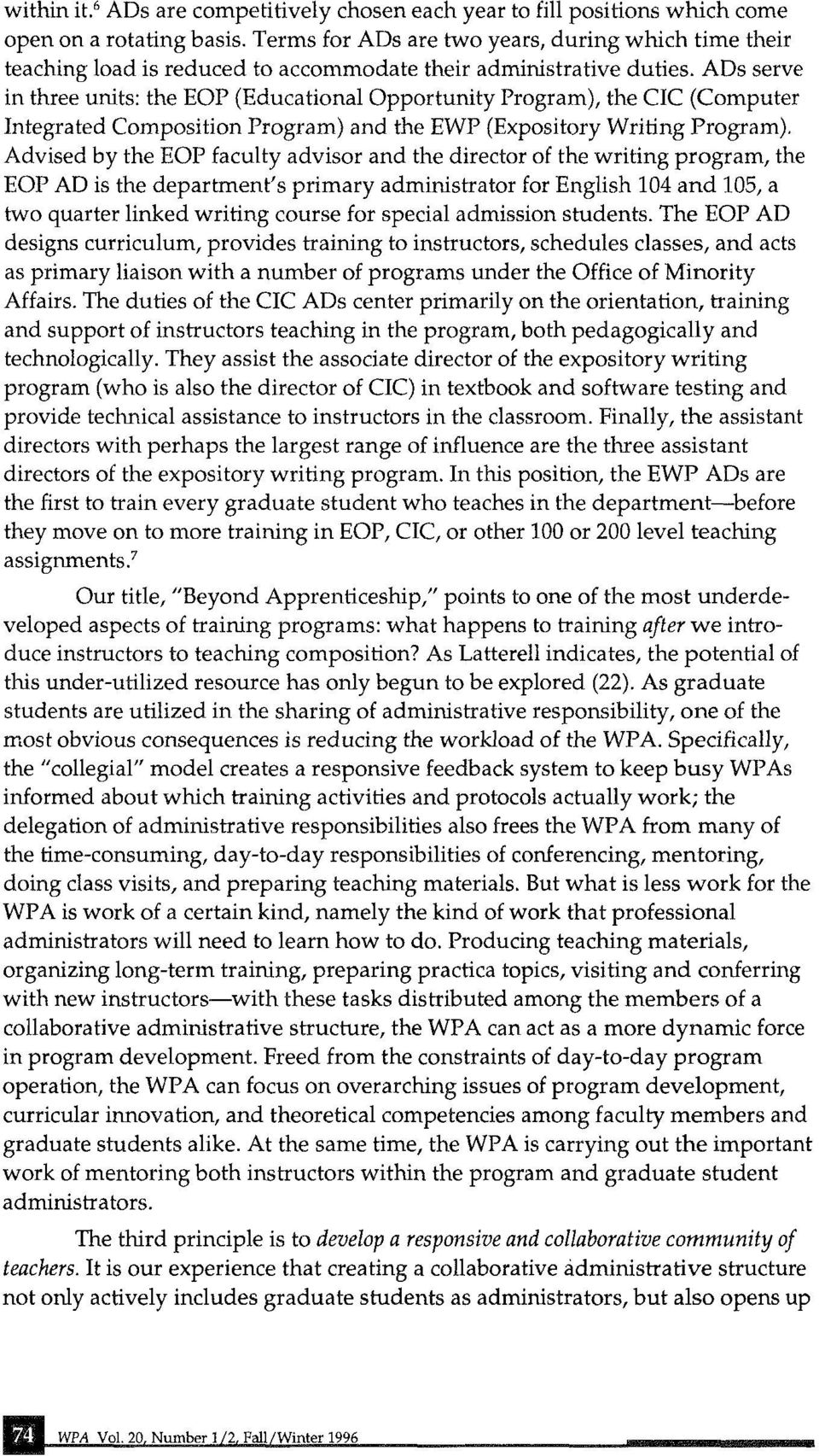 ADs serve in three units: the EOP (Educational Opportunity Program), the eie (Computer Integrated Composition Program) and the EWP (Expository Writing Program).