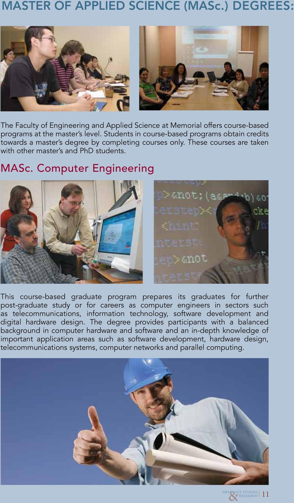 Computer Engineering This course-based graduate program prepares its graduates for further post-graduate study or for careers as computer engineers in sectors such as telecommunications, information