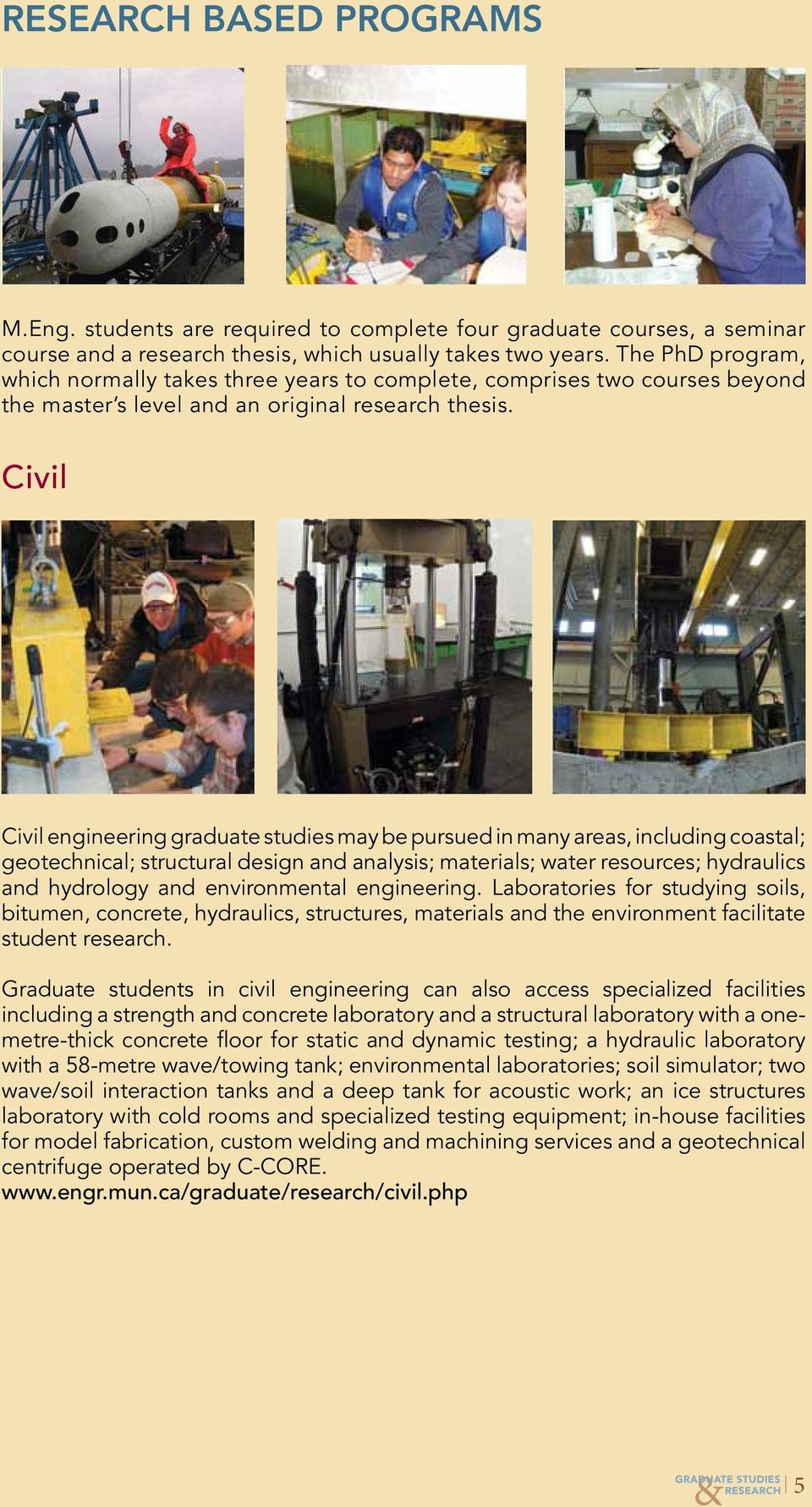 Civil Civil engineering graduate studies may be pursued in many areas, including coastal; geotechnical; structural design and analysis; materials; water resources; hydraulics and hydrology and