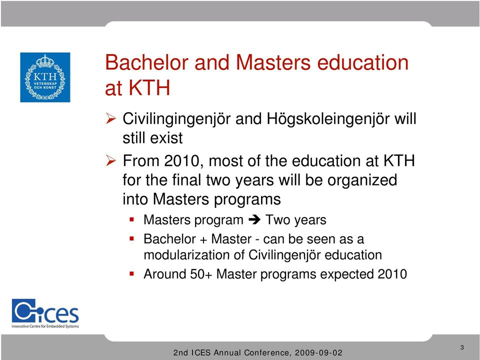 organized into Masters programs Masters program Two years Bachelor + Master - can be