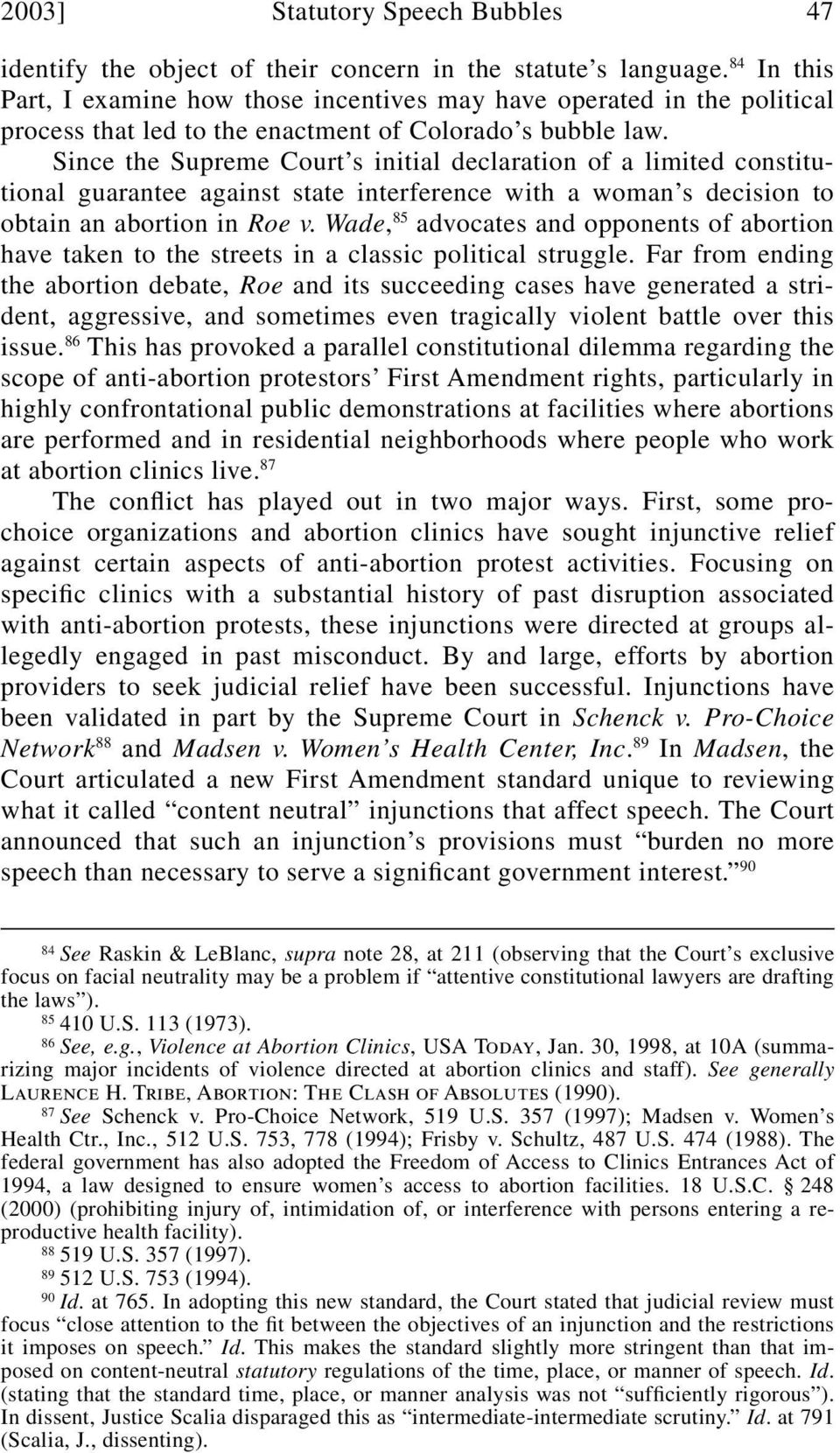 Since the Supreme Court s initial declaration of a limited constitutional guarantee against state interference with a woman s decision to obtain an abortion in Roe v.