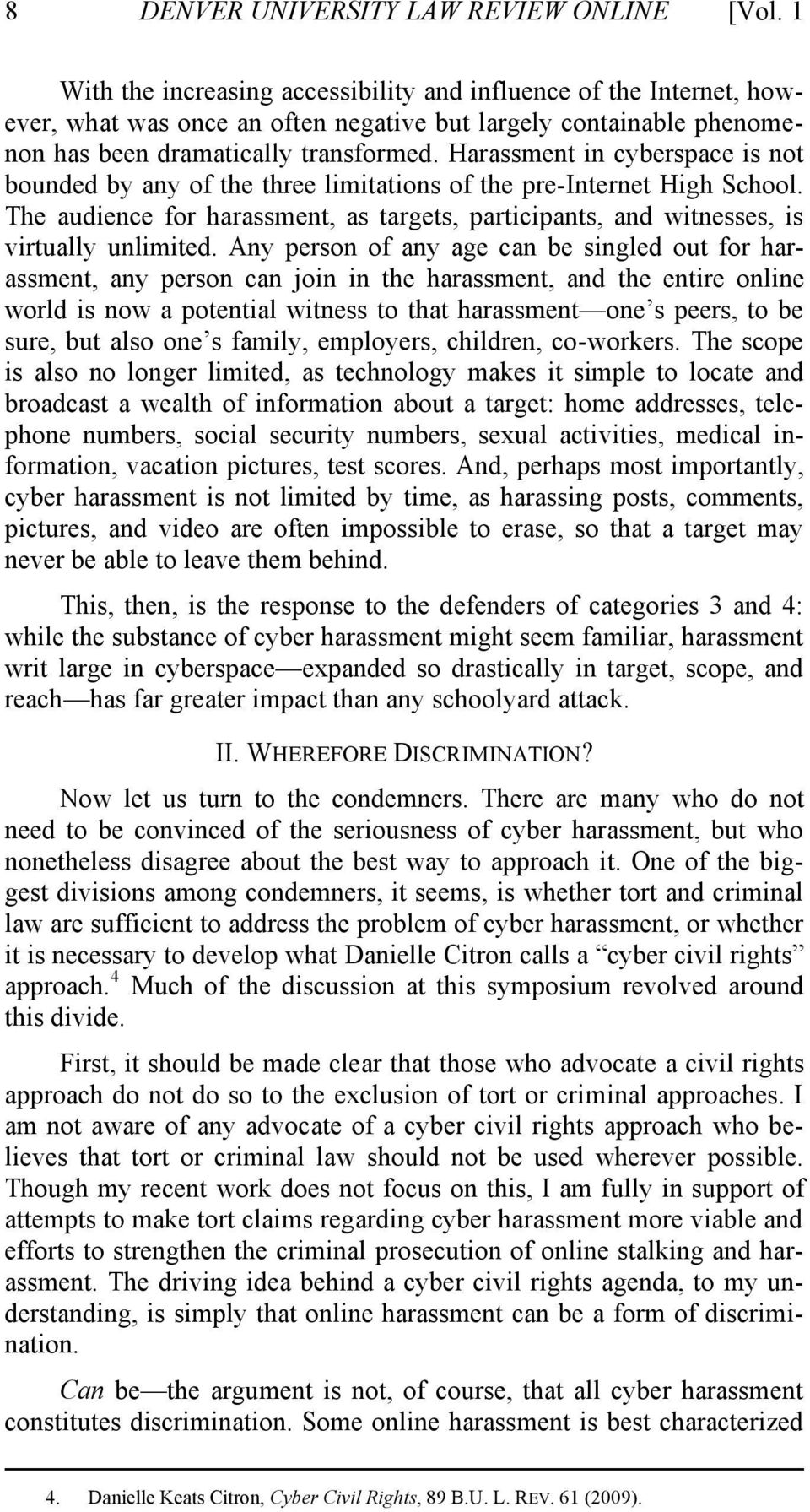 Harassment in cyberspace is not bounded by any of the three limitations of the pre-internet High School. The audience for harassment, as targets, participants, and witnesses, is virtually unlimited.