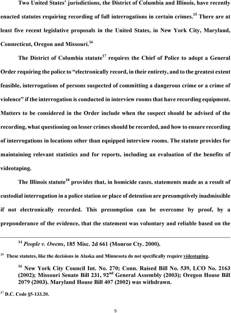 16 The District of Columbia statute 17 requires the Chief of Police to adopt a General Order requiring the police to electronically record, in their entirety, and to the greatest extent feasible,