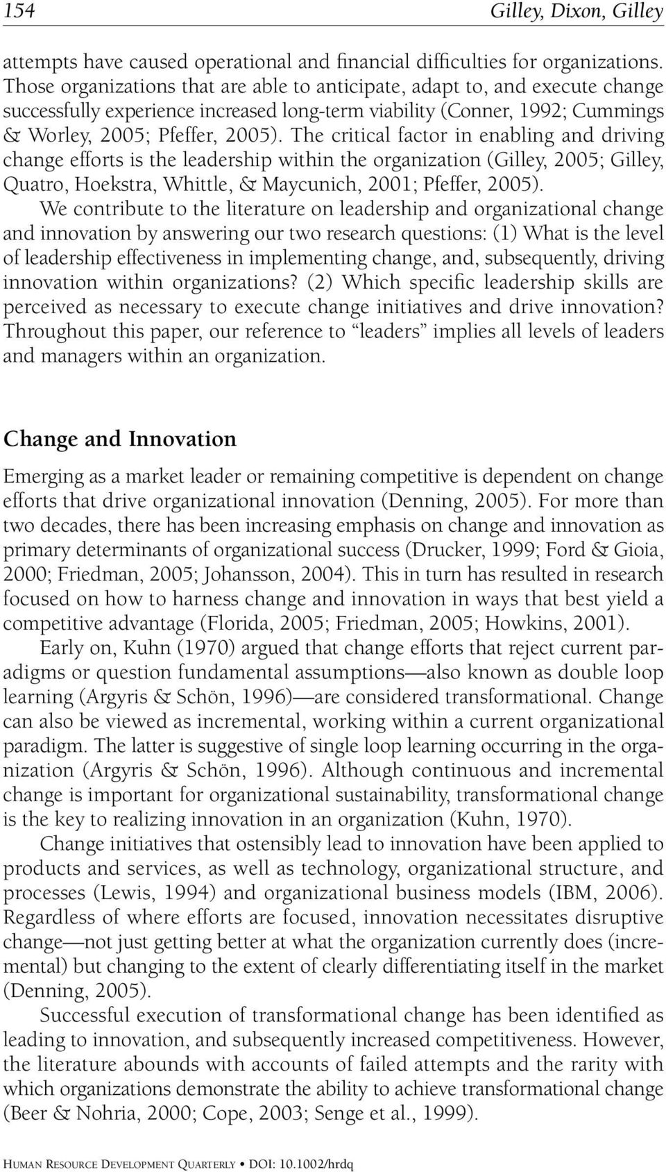 The critical factor in enabling and driving change efforts is the leadership within the organization (Gilley, 2005; Gilley, Quatro, Hoekstra, Whittle, & Maycunich, 2001; Pfeffer, 2005).