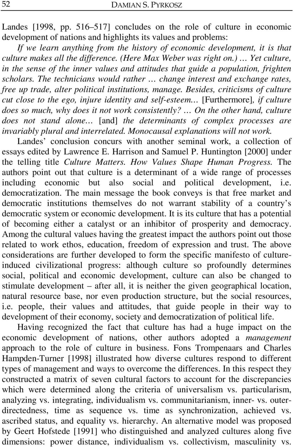 makes all the difference. (Here Max Weber was right on.) Yet culture, in the sense of the inner values and attitudes that guide a population, frighten scholars.