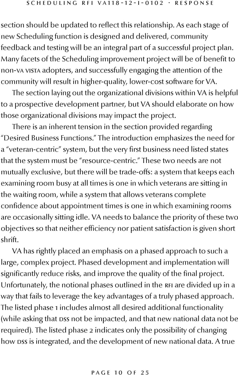 Many facets of the Scheduling improvement project will be of benefit to non-va vista adopters, and successfully engaging the attention of the community will result in higher-quality, lower-cost