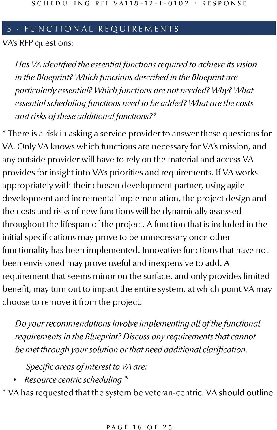What are the costs and risks of these additional functions?* * There is a risk in asking a service provider to answer these questions for VA.