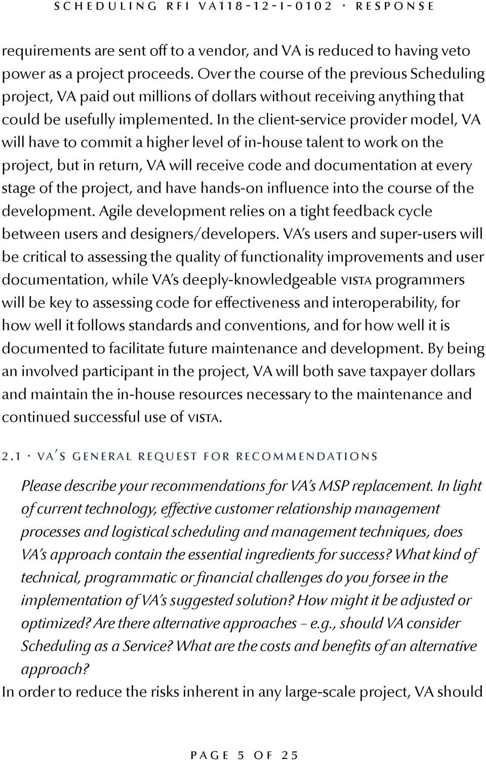 In the client-service provider model, VA will have to commit a higher level of in-house talent to work on the project, but in return, VA will receive code and documentation at every stage of the