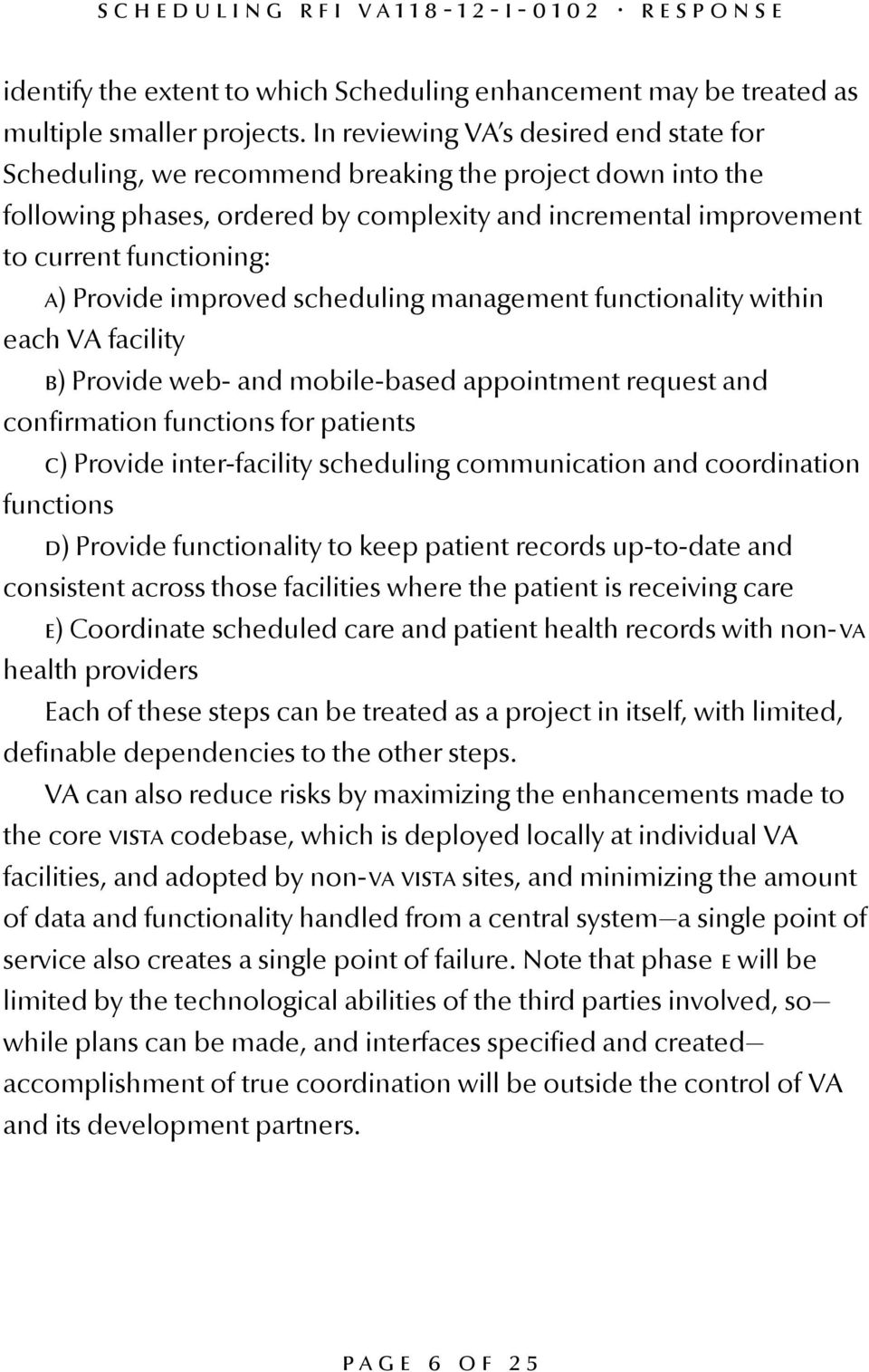 Provide improved scheduling management functionality within each VA facility b) Provide web- and mobile-based appointment request and confirmation functions for patients c) Provide inter-facility