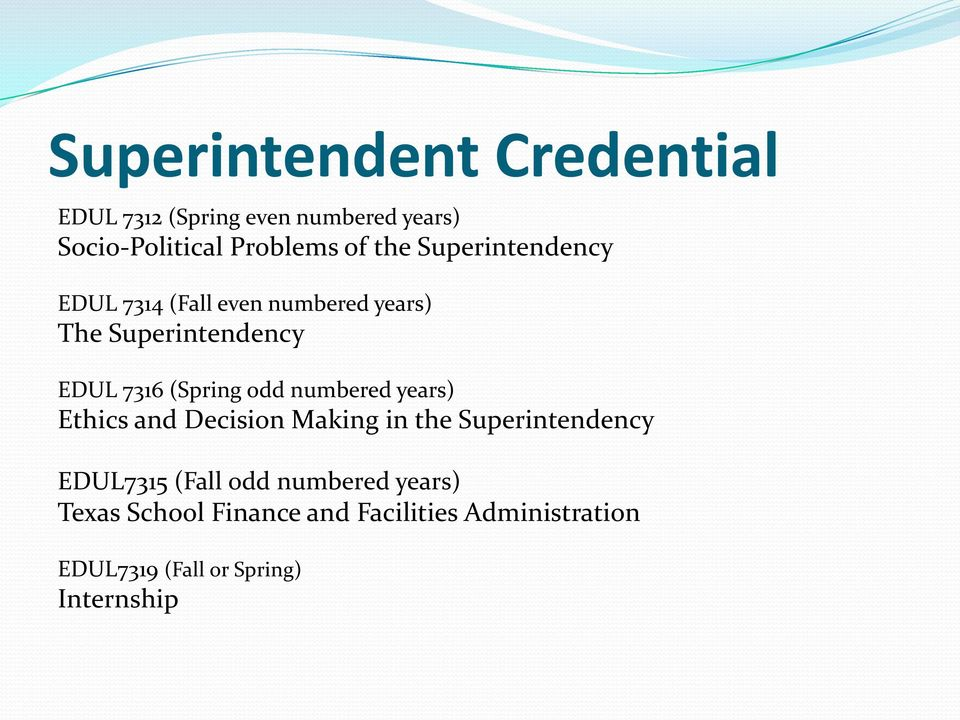 odd numbered years) Ethics and Decision Making in the Superintendency EDUL7315 (Fall odd