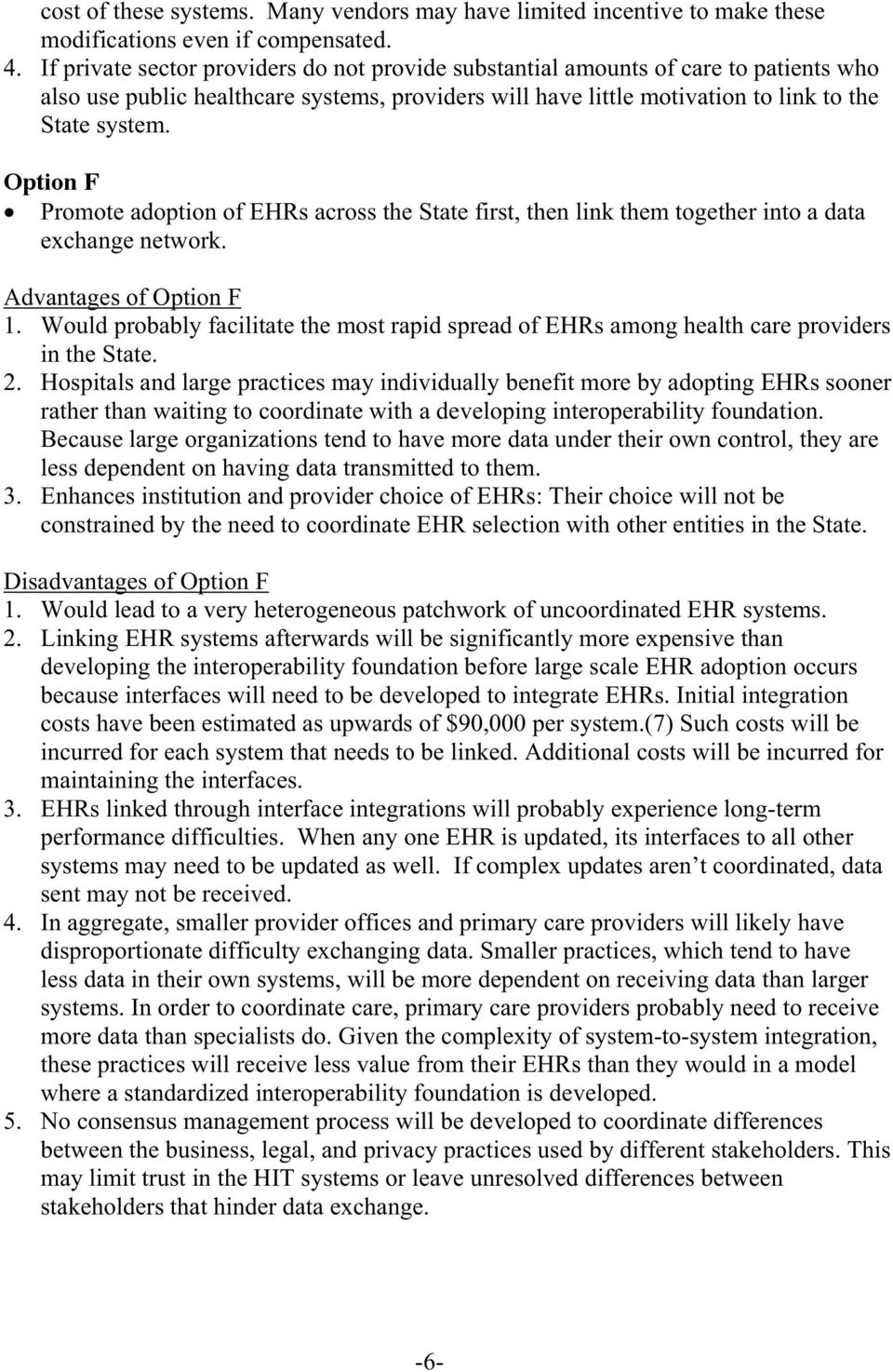 Option F Promote adoption of EHRs across the State first, then link them together into a data exchange network. Advantages of Option F 1.