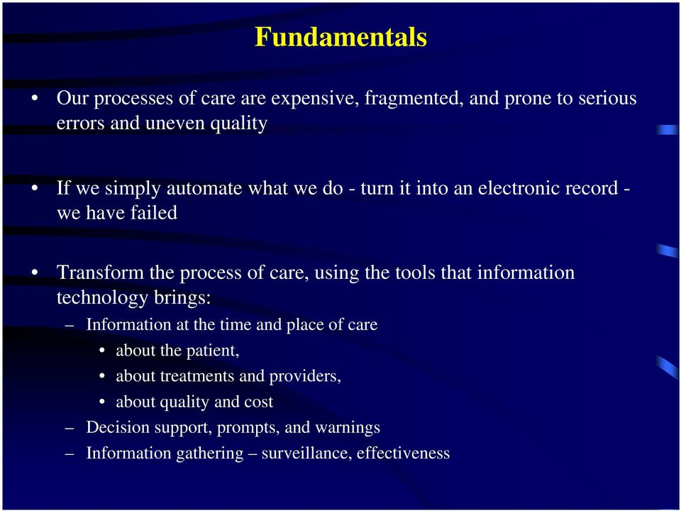 tools that information technology brings: Information at the time and place of care about the patient, about treatments