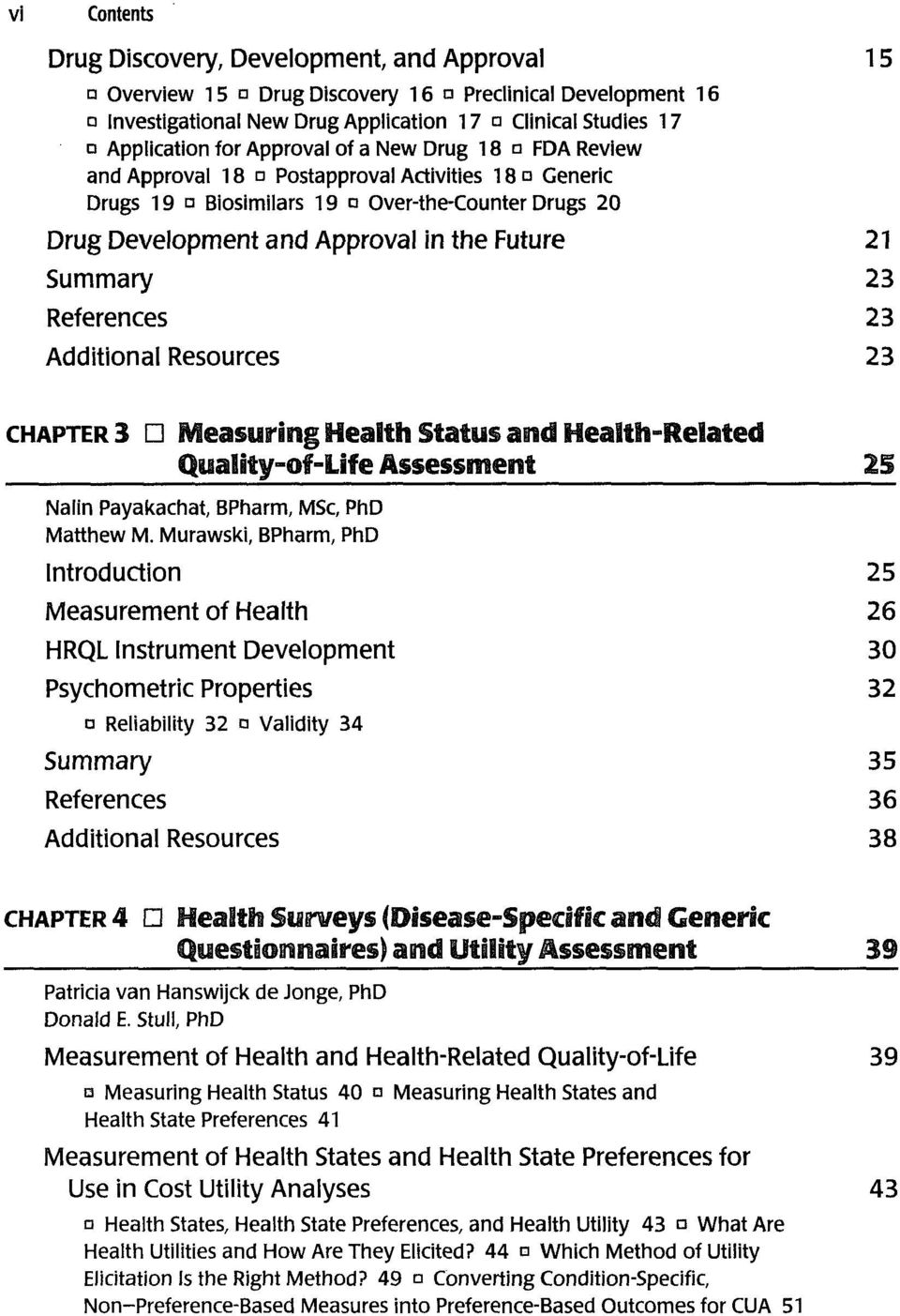 Summary 23 References 23 Additional Resources 23 CHAPTER 3 D Measuring Health Status and Health-Related Quality-of-Life Assessment 2S Nalin Payakachat, BPharm, MSc, PhD Matthew M.