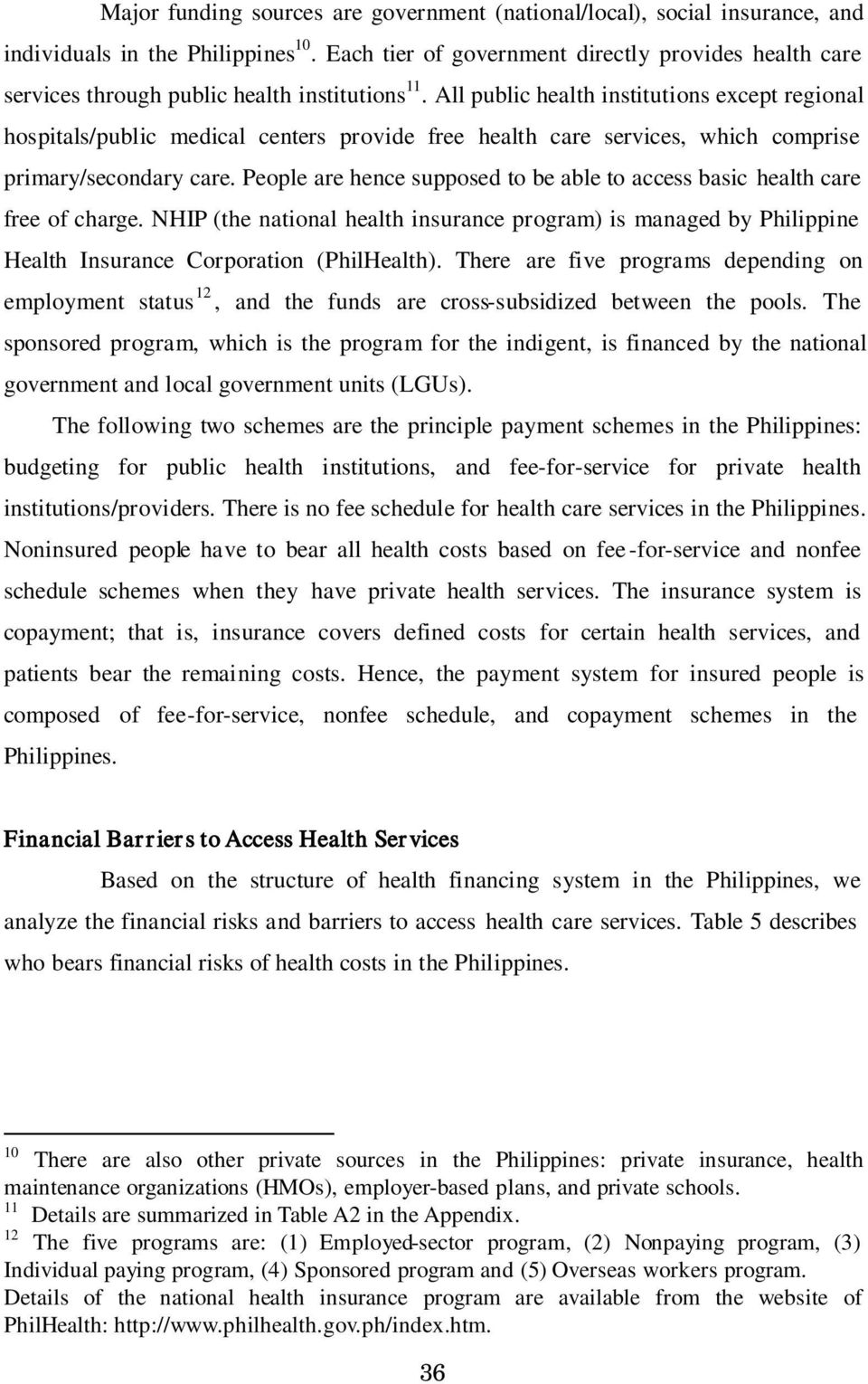 Peoplearehencesupposedtobeabletoaccessbasichealthcare freeofcharge. NHIP(thenationalhealthinsuranceprogram)ismanagedbyPhilippine HealthInsuranceCorporation(PhilHealth).