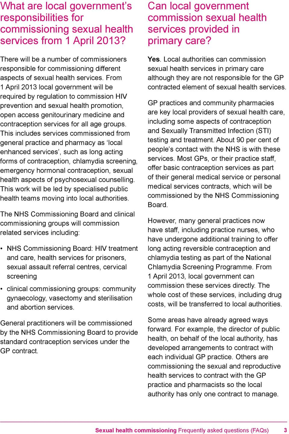 From 1 April 2013 local government will be required by regulation to commission HIV prevention and sexual health promotion, open access genitourinary medicine and contraception services for all age