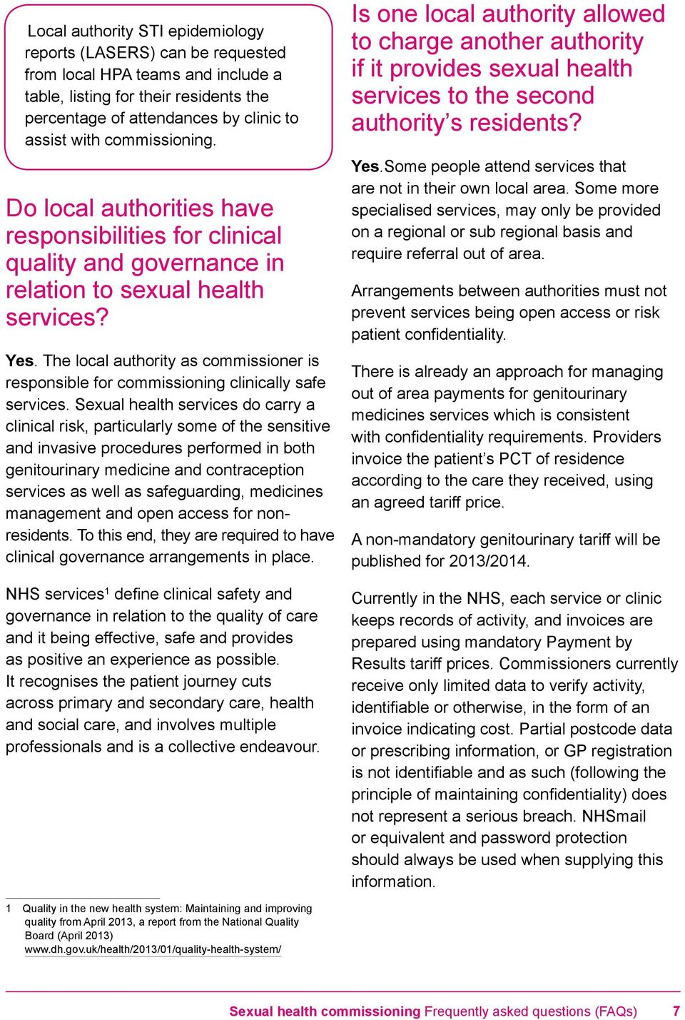 The local authority as commissioner is responsible for commissioning clinically safe services.