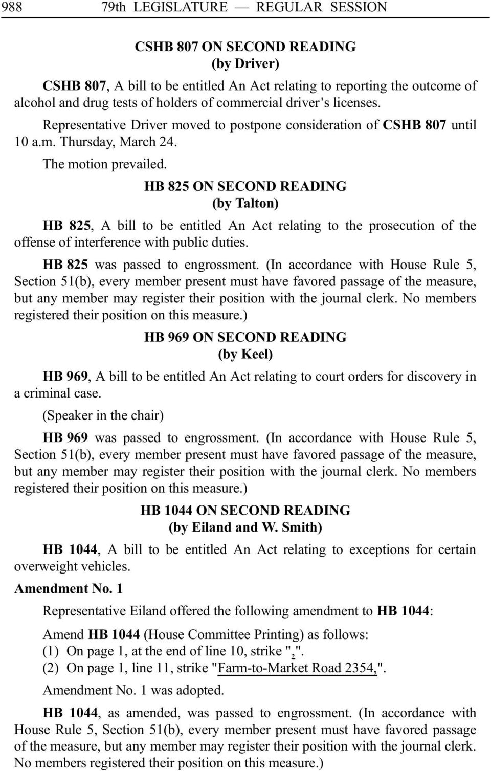 HB 825 ON SECOND READING (by Talton) HB 825, A bill to be entitled An Act relating to the prosecution of the offense of interference with public duties. HBi825 was passed to engrossment.
