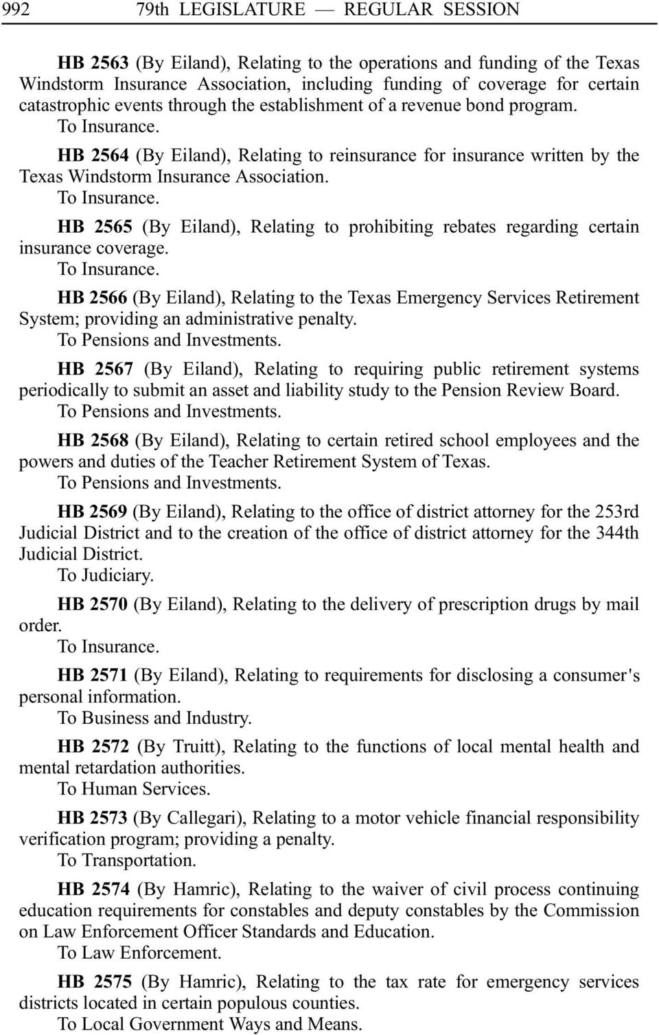 To Insurance. HB 2566 (By Eiland), Relating to the Texas Emergency Services Retirement System; providing an administrative penalty. To Pensions and Investments.