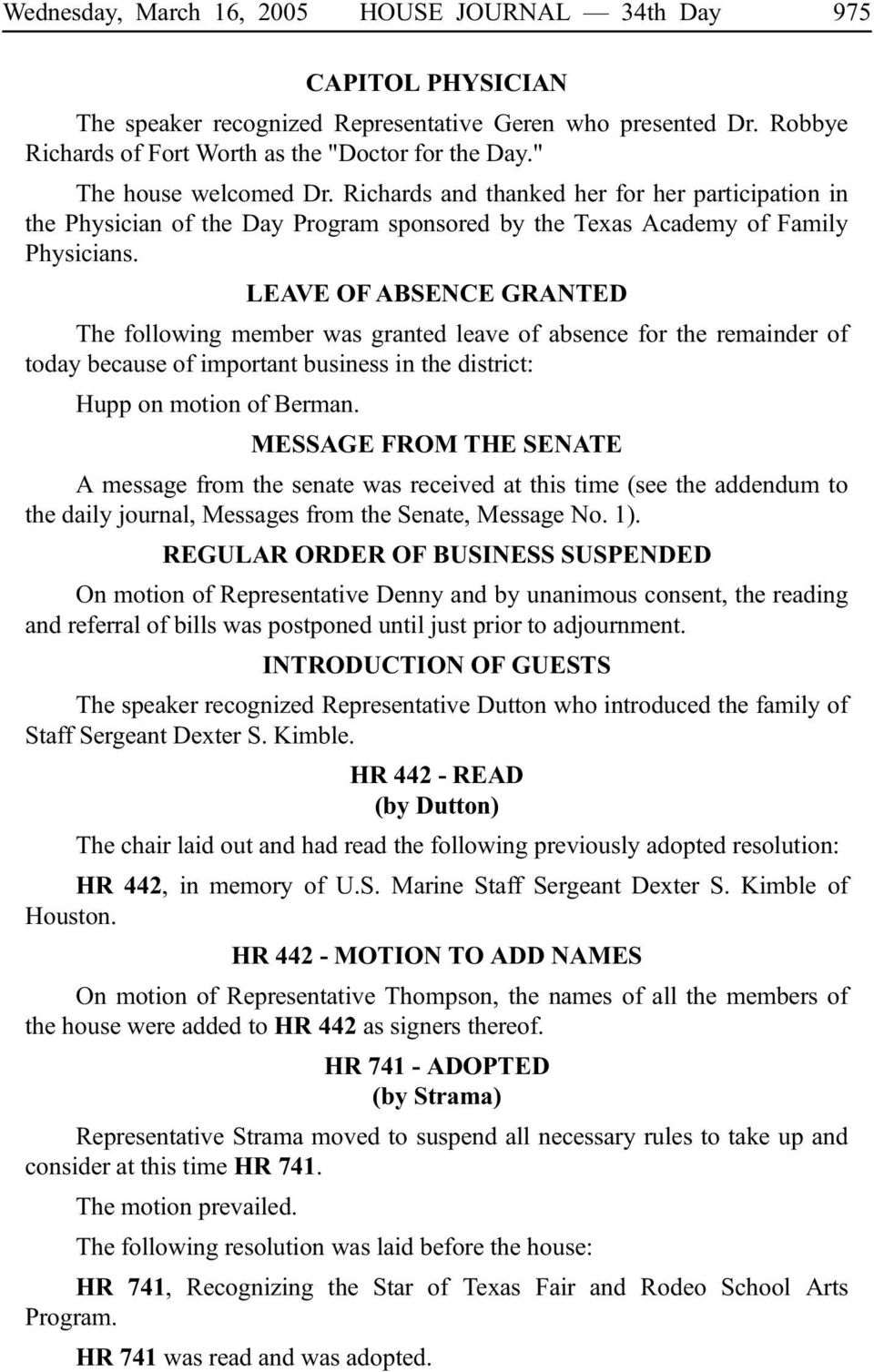 LEAVE OF ABSENCE GRANTED The following member was granted leave of absence for the remainder of today because of important business in the district: Hupp on motion of Berman.