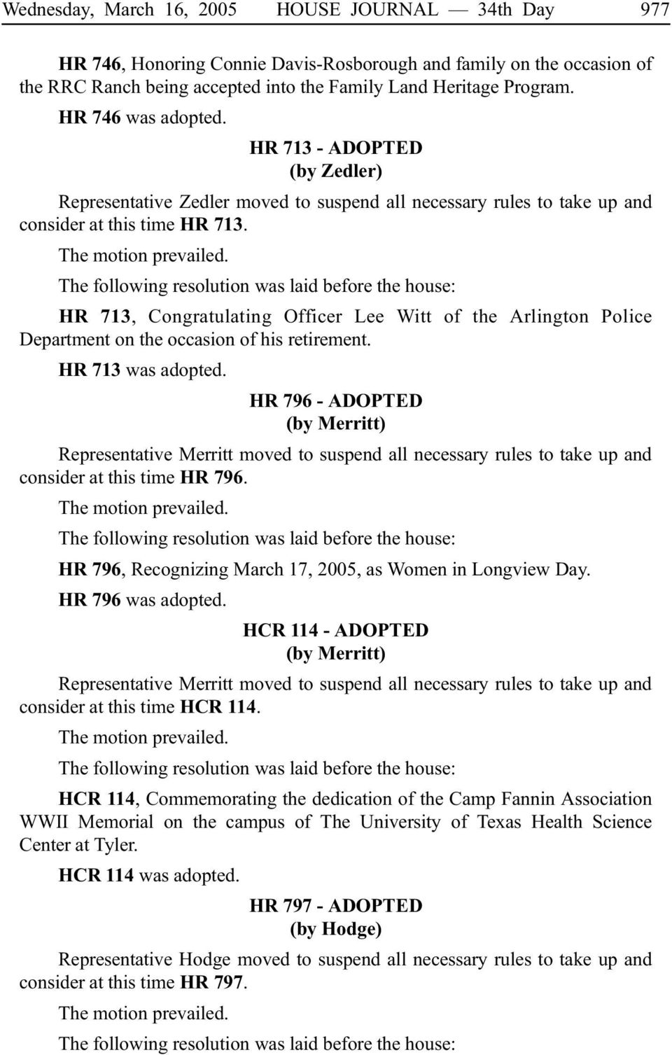 The following resolution was laid before the house: HR 713, Congratulating Officer Lee Witt of the Arlington Police Department on the occasion of his retirement. HR 713 was adopted.