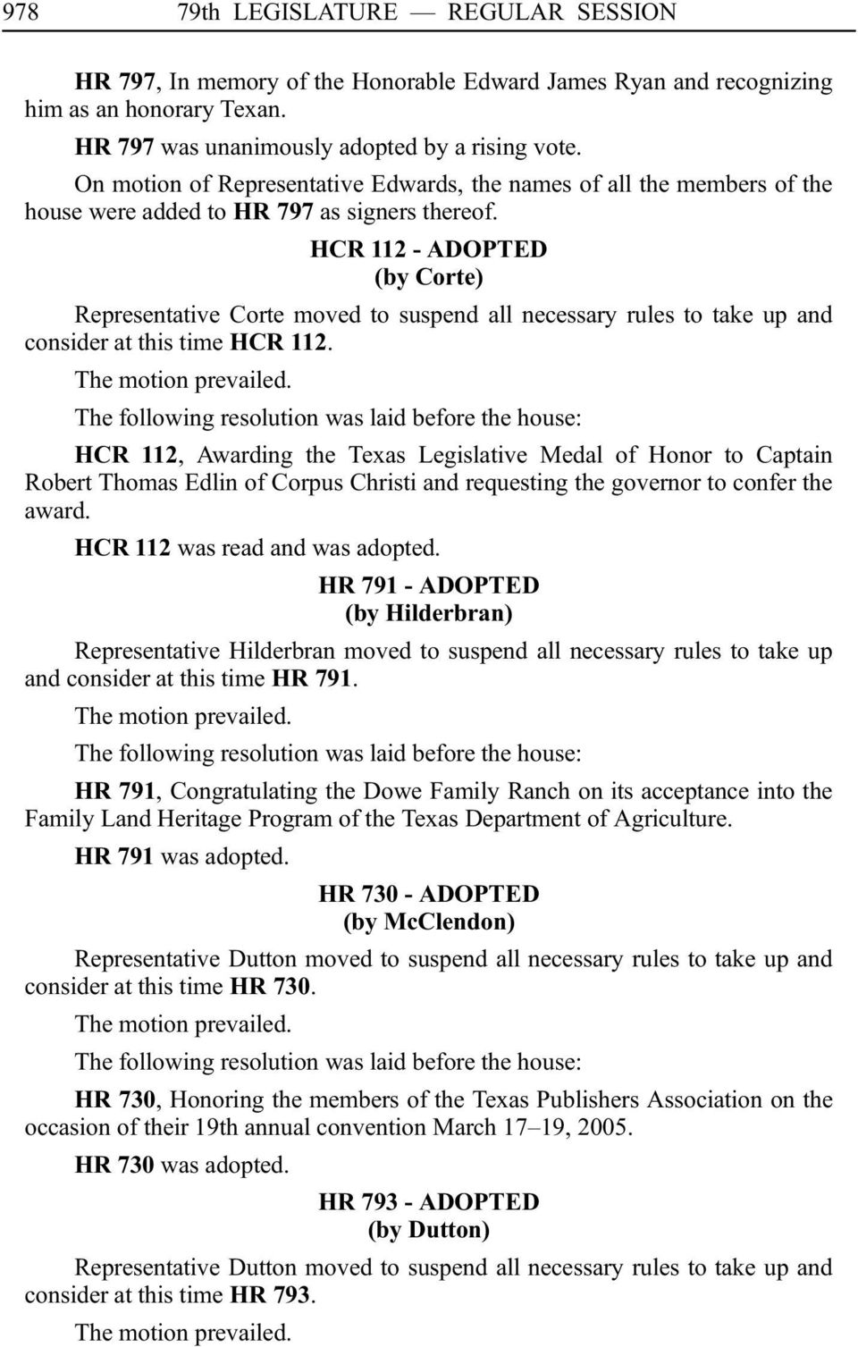 HCR 112 - ADOPTED (by Corte) Representative Corte moved to suspend all necessary rules to take up and consider at this time HCRi112. The motion prevailed.
