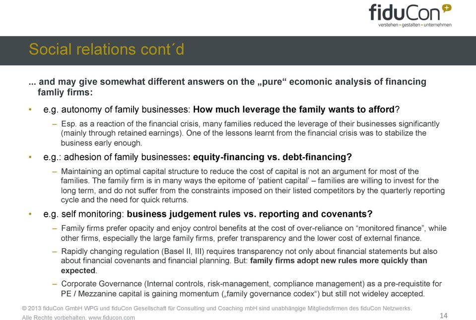 One of the lessons learnt from the financial crisis was to stabilize the business early enough. e.g.: adhesion of family businesses: equity-financing vs. debt-financing?