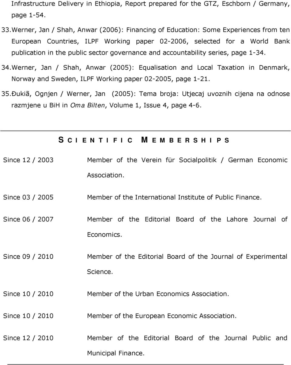 governance and accountability series, page 1-34. 34.Werner, Jan / Shah, Anwar (2005): Equalisation and Local Taxation in Denmark, Norway and Sweden, ILPF Working paper 02-2005, page 1-21. 35.