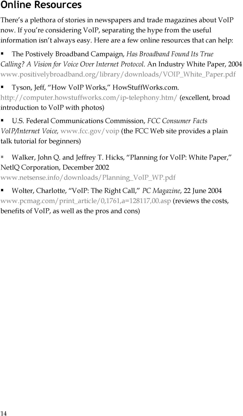 positivelybroadband.org/library/downloads/voip_white_paper.pdf Tyson, Jeff, How VoIP Works, HowStuffWorks.com. http://computer.howstuffworks.com/ip-telephony.