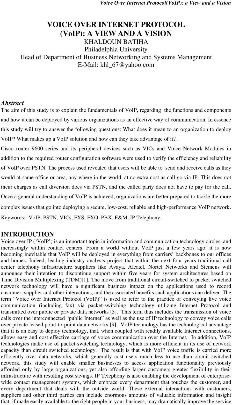 communication. In essence this study will try to answer the following questions: What does it mean to an organization to deploy VoIP?