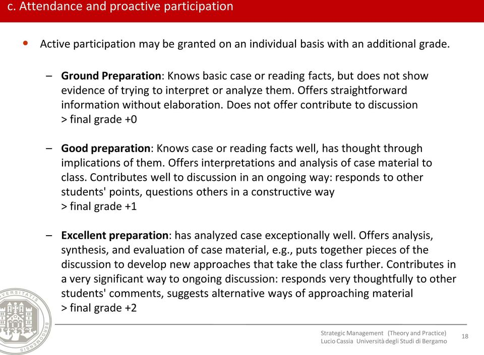 Does not offer contribute to discussion > final grade +0 Good preparation: Knows case or reading facts well, has thought through implications of them.