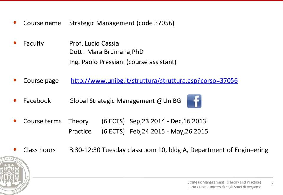 corso=37056 Facebook Global Strategic Management @UniBG Course terms Theory (6 ECTS) Sep,23 2014 - Dec,16