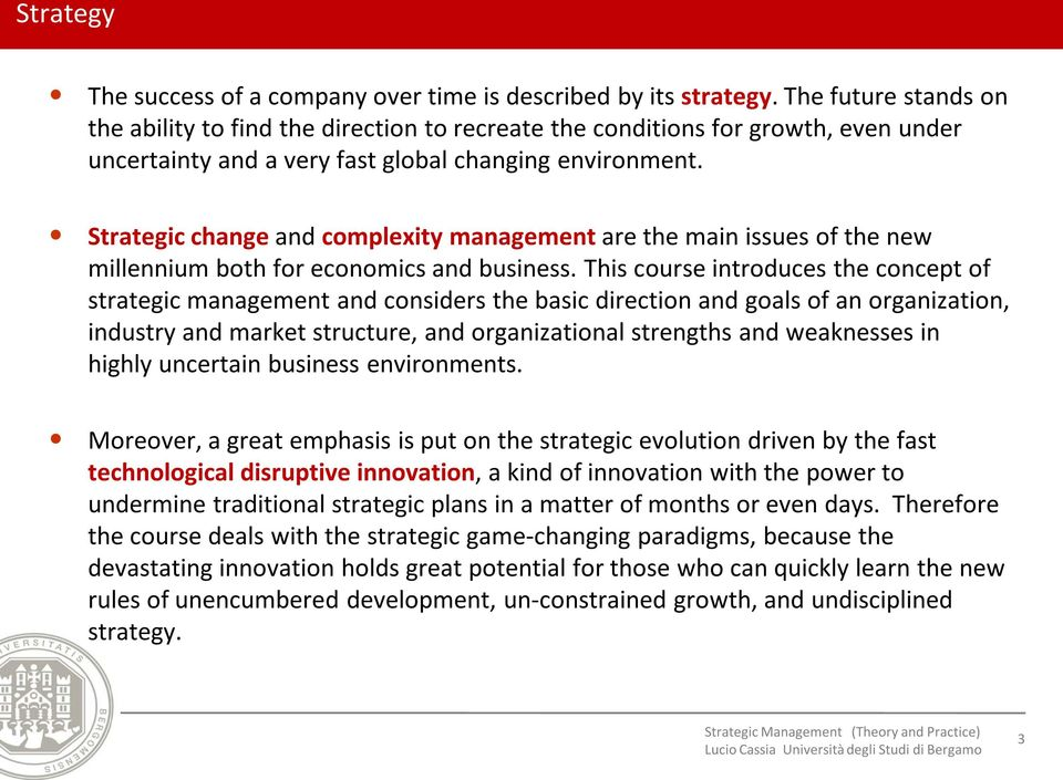 Strategic change and complexity management are the main issues of the new millennium both for economics and business.