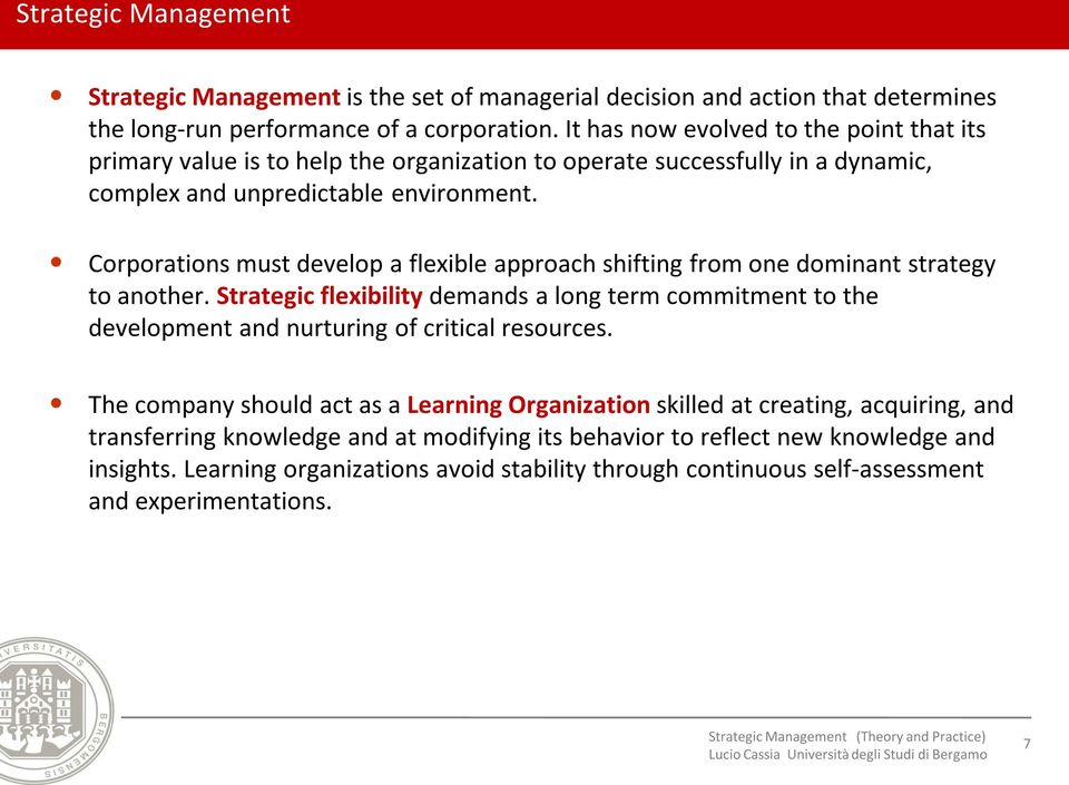 Corporations must develop a flexible approach shifting from one dominant strategy to another.