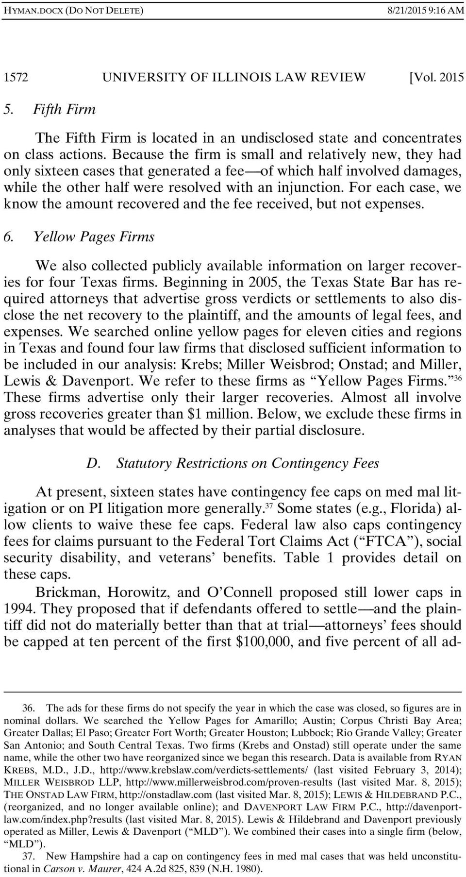 For each case, we know the amount recovered and the fee received, but not expenses. 6. Yellow Pages Firms We also collected publicly available information on larger recoveries for four Texas firms.