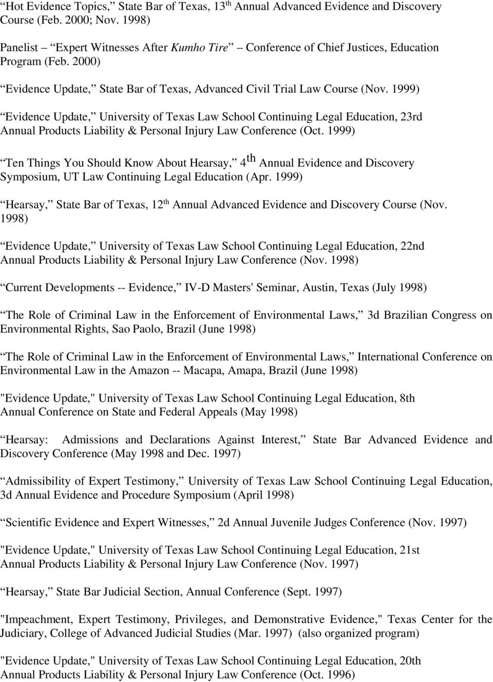 1999) Evidence Update, University of Texas Law School Continuing Legal Education, 23rd Annual Products Liability & Personal Injury Law Conference (Oct.