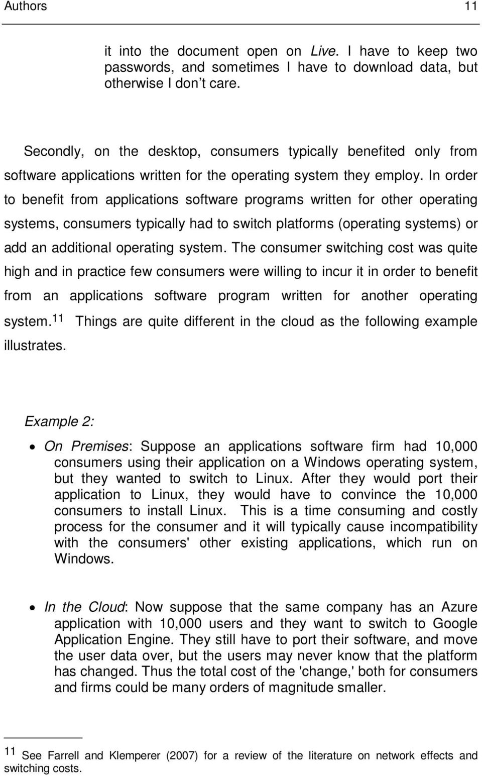 In order to benefit from applications software programs written for other operating systems, consumers typically had to switch platforms (operating systems) or add an additional operating system.