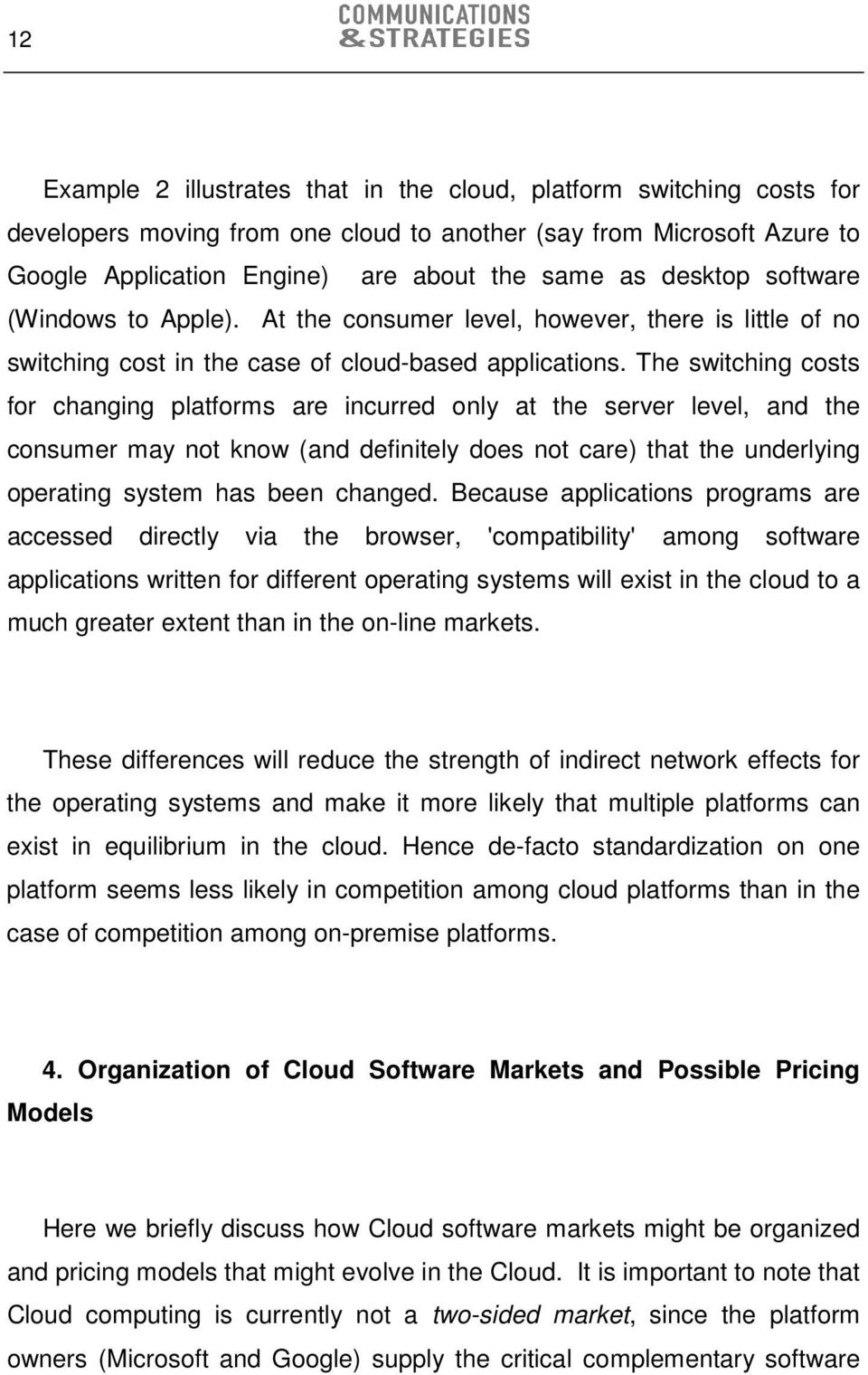 The switching costs for changing platforms are incurred only at the server level, and the consumer may not know (and definitely does not care) that the underlying operating system has been changed.