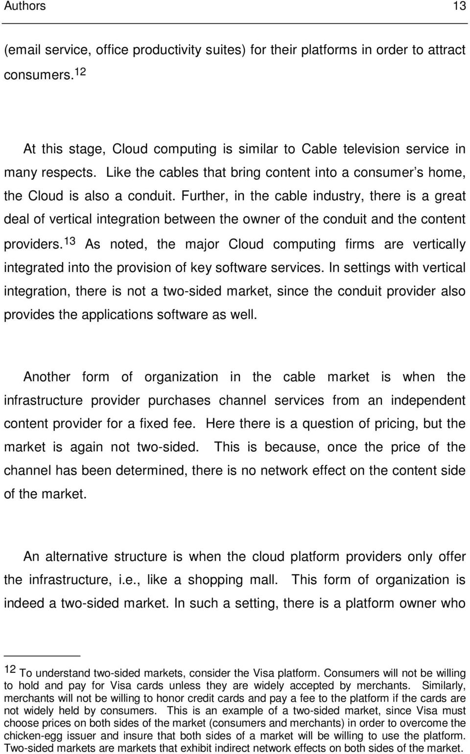 Further, in the cable industry, there is a great deal of vertical integration between the owner of the conduit and the content providers.