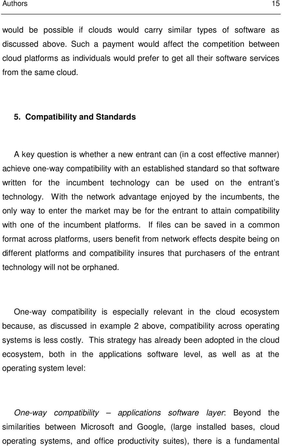 Compatibility and Standards A key question is whether a new entrant can (in a cost effective manner) achieve one-way compatibility with an established standard so that software written for the