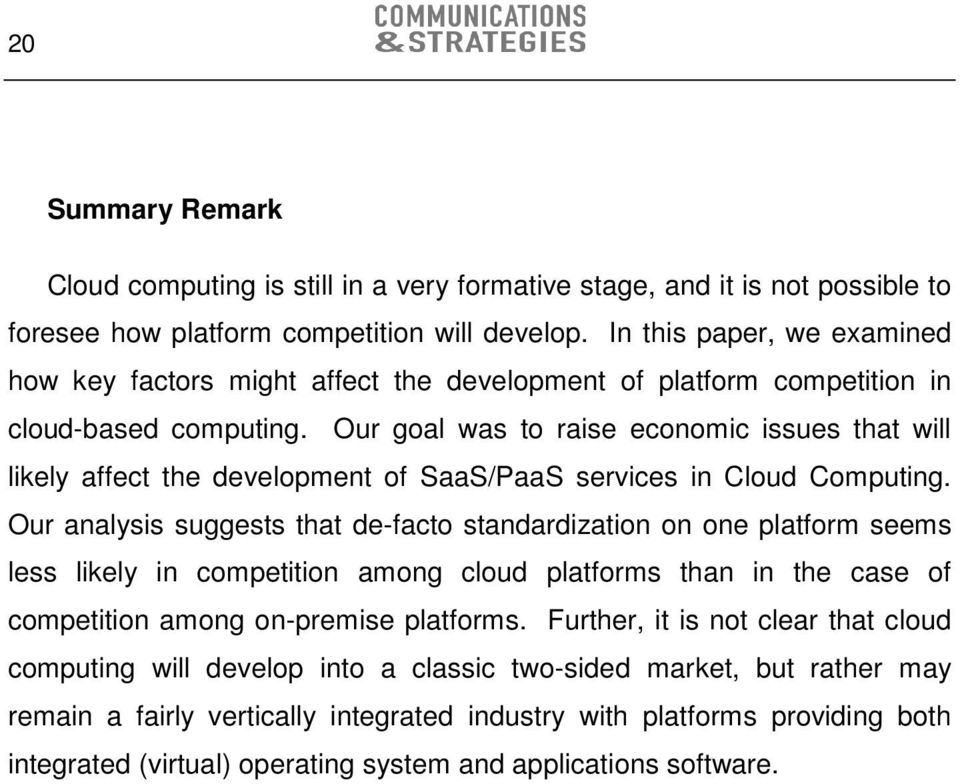 Our goal was to raise economic issues that will likely affect the development of SaaS/PaaS services in Cloud Computing.