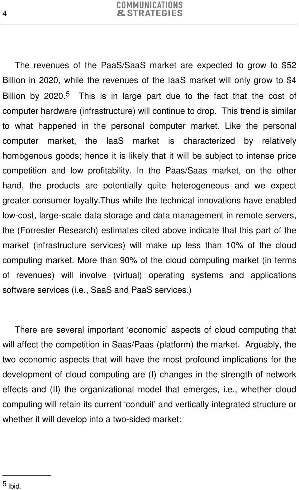 Like the personal computer market, the IaaS market is characterized by relatively homogenous goods; hence it is likely that it will be subject to intense price competition and low profitability.