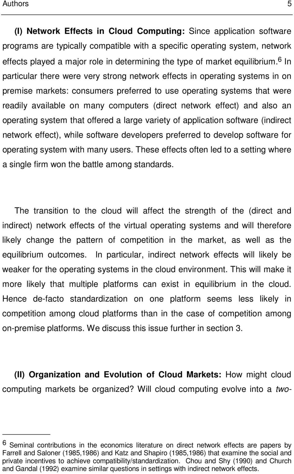 6 In particular there were very strong network effects in operating systems in on premise markets: consumers preferred to use operating systems that were readily available on many computers (direct